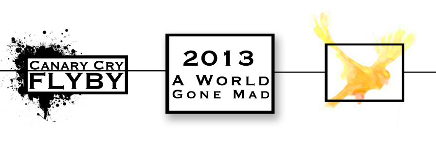 FLYBY: 2013 A World Gone Mad